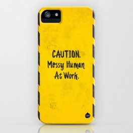 CAUTION. Messy Human At Work iPhone Case