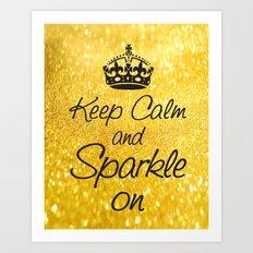 Keep Calm and Sparkle On Art Print