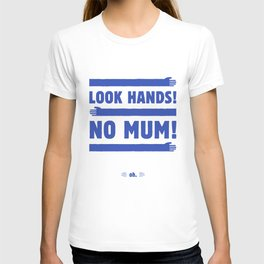 Look Hands! No Mum! T-shirt