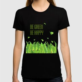 Be green, be happy T-shirt