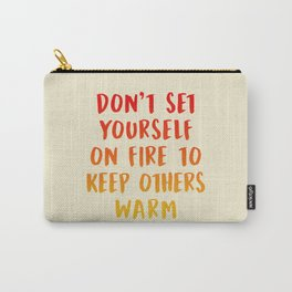 Don't Set Yourself On Fire Carry-All Pouch