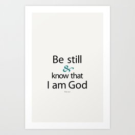 Be still and know that I am God. Psalm 46:10  Bible Verse Art Print