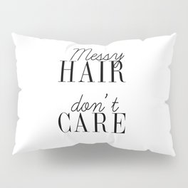 Messy HAIR dont CARE quote Pillow Sham