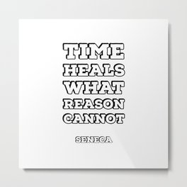 TIME HEALS WHAT REASON CANNOT - SENECA STOIC QUOTES Metal Print
