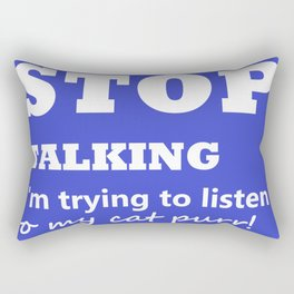 Stop Talking, I'm trying to listen to my cat purr Rectangular Pillow