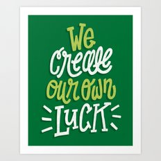 We Create Our Own Luck Art Print