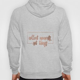Collect moments, not things Hoody
