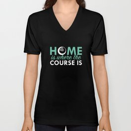 Home Is Where The Course Is Unisex V-Neck
