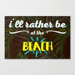 I'll rather be at the beach Canvas Print