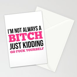 I'm Not Always A Bitch, Just Kidding Go Fuck Yourself Stationery Cards