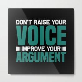 Don't raise your voice improve your argument Metal Print
