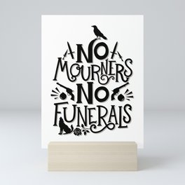 No Mourners Dregs Quote Mini Art Print