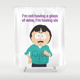I'm not having a glass of wine, I'm having six Shower Curtain