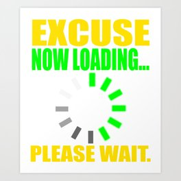 """""""Excuse Now Loading Please Wait"""" tee design for your friends and family!  Art Print"""