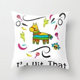 I'd Hit That Pinata for Cinco de Mayo Throw Pillow