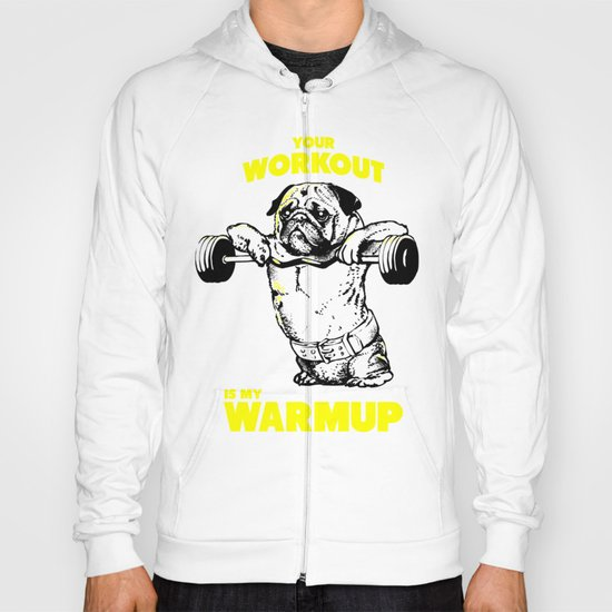 Your workout is my warm up Hoody