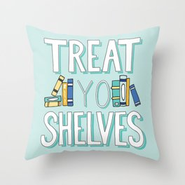 Treat Yo Shelves - Book Nerd Quote Throw Pillow