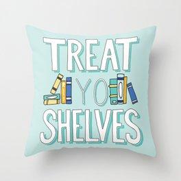 Treat Yo Shelves - Book Nerd Quote Throw Pillow