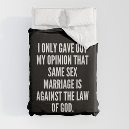 I only gave out my opinion that same sex marriage is against the law of God Duvet Cover