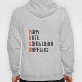 Pray until something happens,Push,Christian,Bible Quote Hoody