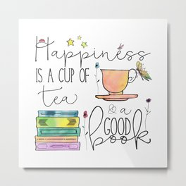 Happiness is... /Tea Metal Print