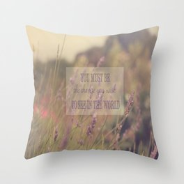 You must be the change you wish to see in the world Throw Pillow