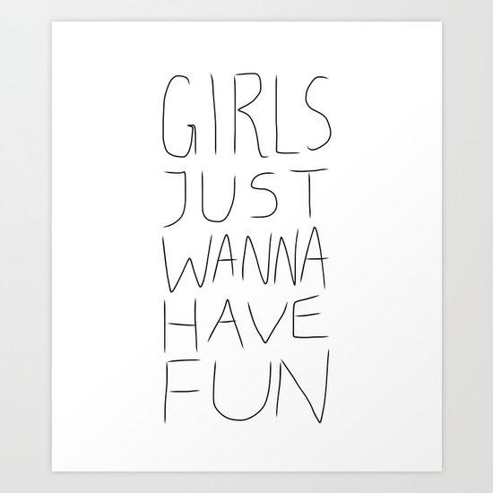 Girls Just Wanna Have Fun on White Art Print