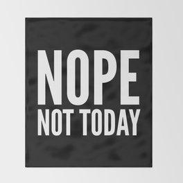 NOPE NOT TODAY (Black) Throw Blanket