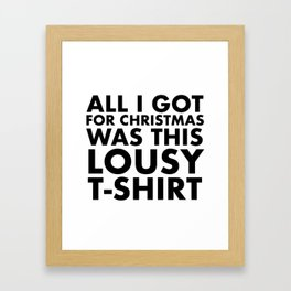 All I got for christmas was this lousy t-shirt Framed Art Print