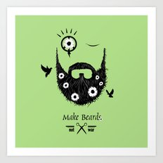 Make Beards Not War! Art Print