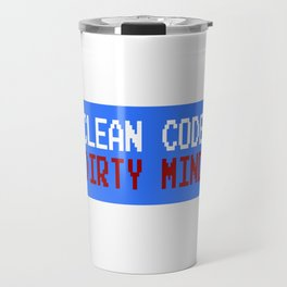 """Dirty Mind? Cleanse your mind. """"Clean Code Dirty Mind"""" T-shirt Design Cleaned Codes Dirtiest Mind Travel Mug"""