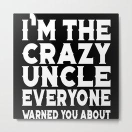 I'm The Crazy Uncle Metal Print