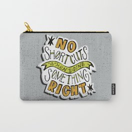 No shortcuts when doing something right Carry-All Pouch