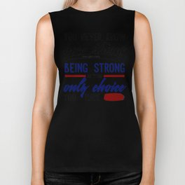 Being Strong Is Your Only Choice Biker Tank