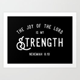The Joy of the Lord is my Strength (BLCK) Art Print