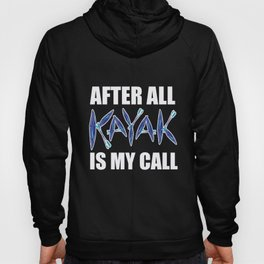 Kayak After All Kayaking Is My Call Kayaker Gift Hoody