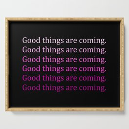 Good things are coming quote Serving Tray