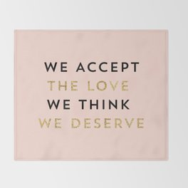 We accept the love we think we deserve Throw Blanket