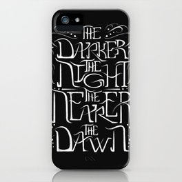 The Darker the Night the Nearer the Dawn (black and white) iPhone Case