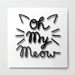 OH MY MEOW Metal Print