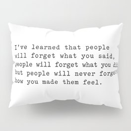 Maya Angelou I've Learned that people will forget Pillow Sham