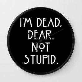 I'm Dead, Dear Not Stupid Wall Clock