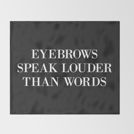 Eyebrows Louder Words Funny Quote Throw Blanket