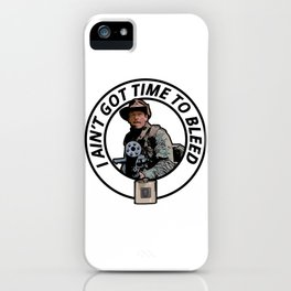 I ain't got time to bleed iPhone Case