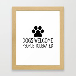 Dogs Welcome People Tolerated Framed Art Print