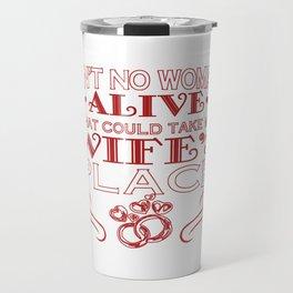 Take my wife's place Travel Mug