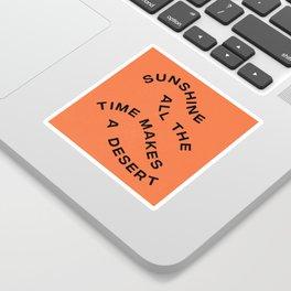 Sunshine All The Time Makes A Desert Sticker