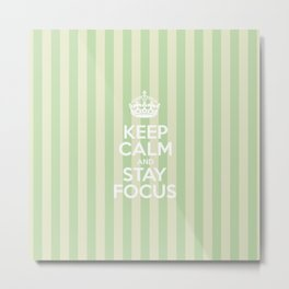Keep Calm and Stay Focus - Green Stripes  Metal Print