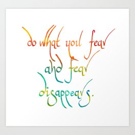 Do what you fear and fear disappears Art Print