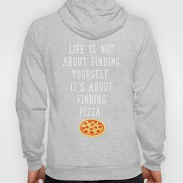 Life Not about Finding Yourself Finding Pizza Hoody